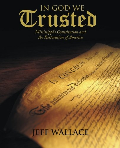 In God We Trusted: Mississippi's Constitution and the Restoration of America, First Edition, Autographed